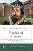 The Affectionate Theology of Richard Sibbes, Mark Dever