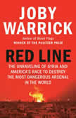 Red Line The Unraveling of Syria and America's Race to Destroy the Most Dangerous Arsenal in the World, Joby Warrick