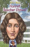 Who Was Harriet Beecher Stowe?, Dana Meachen Rau