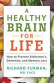 A Healthy Brain for Life How to Prevent Alzheimer's, Dementia, and Memory Loss, MD Furman