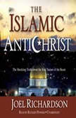 The Islamic Antichrist The Shocking Truth about the Real Nature of the Beast, Joel Richardson