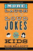 More Laugh-Out-Loud Jokes for Kids, Rob Elliott