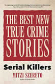 The Best New True Crime Stories Serial Killers, Mitzi Szereto