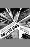 Boston Mob The Rise and Fall of the New England Mob and Its Most Notorious Killer, Marc Songini