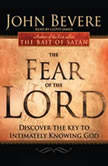 The Fear of the Lord Discover the Key to Intimately Knowing God, John Bevere