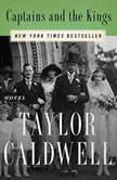 Captains and the Kings The Story of an American Dynasty, Taylor Caldwell