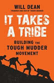 It Takes a Tribe Building the Tough Mudder Movement, Will Dean