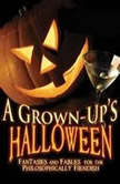 A Grownups Halloween Fantasies and Fables for the Philosophically Fiendish, Various Authors