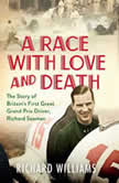 A Race with Love and Death The Story of Richard Seaman, Richard Williams