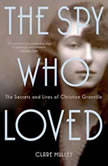 The Spy Who Loved The Secrets and Lives of Christine Granville, Clare Mulley