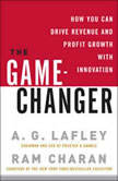 The Game-Changer How You Can Drive Revenue and Profit Growth with Innovation, A. G. Lafley