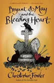 Bryant & May and the Bleeding Heart A Peculiar Crimes Unit Mystery, Christopher Fowler
