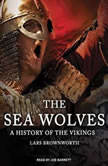 The Sea Wolves A History of the Vikings, Lars Brownworth