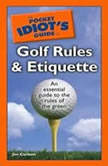 The Pocket Idiot's Guide to Golf Rules and Etiquette, Jim Corbett