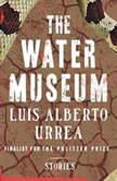 The Water Museum Stories, Luis Alberto Urrea