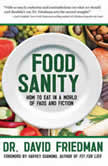 Food Sanity How to Eat in a World of Fads and Fiction, Dr. David Friedman