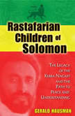 Rastafarian Children of Solomon The Legacy of the Kebra Nagast and the Path to Peace and Understanding, Gerald Hausman