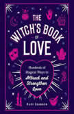 The Witch's Book of Love Hundreds of Magical Ways to Attract and Strengthen Love, Mary Shannon