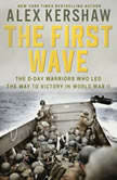 The First Wave The D-Day Warriors Who Led the Way to Victory in World War II, Alex Kershaw