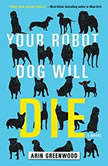 Your Robot Dog Will Die, Arin Greenwood