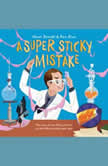 Super Sticky Mistake, A The Story of How Harry Coover Accidentally Invented Super Glue!, Alison Donald