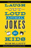 Laugh-Out-Loud Animal Jokes for Kids, Rob Elliott