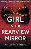 Girl in the Rearview Mirror A Novel, Kelsey Rae Dimberg