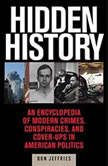 Hidden History An Exposé of Modern Crimes, Conspiracies, and Cover-Ups in American Politics, Donald Jeffries