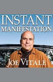 Instant Manifestation The Real Secret to Attracting What You Want Right Now, Joe Vitale