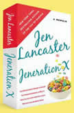 Jeneration X One Reluctant Adult's Attempt to Unarrest Her Arrested Development; Or, Why It's  Never Too Late for Her Dumb Ass to Learn Why Froot Loops Are Not for Dinner, Jen Lancaster
