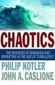 Chaotics The Business of Managing and Marketing in The Age of Turbulence, Philip Kotler