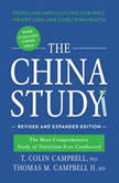 The China Study, Revised and Expanded Edition The Most Comprehensive Study of Nutrition Ever Conducted and the Startling Implications for Diet, Weight Loss, and Long-Term Health, T. Colin Campbell, PhD; Thomas M. Campbell II, MD