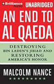 End to al-Qaeda, An Destroying Bin Laden's Jihad and Restoring America's Honor, Malcolm Nance