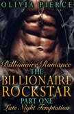 Billionaire Romance: The Billionaire Rockstar Part 1: Late Night Temptation (Alpha Billionaire Romance, Contemporary Romance), Olivia Pierce