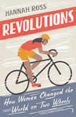 Revolutions How Women Changed the World on Two Wheels, Hannah Ross