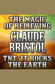 The Magic of Believing and TNT It Rocks the Earth, Claude Bristol