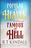 Popular in Heaven Famous in Hell Find Out What Pleases God & Terrifies Satan, R.T. Kendall
