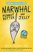 Peanut Butter and Jelly (A Narwhal and Jelly Book #3), Ben Clanton
