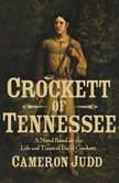 Crockett of Tennessee A Novel Based on the Life and Times of David Crockett, Cameron Judd