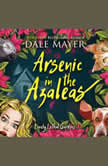 Arsenic in the Azaleas Book 1: Lovely Lethal Gardens, Dale Mayer