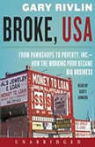 Broke, USA From Pawnshops to Poverty, Inc.-How the Working Poor Became Big Business, Gary Rivlin