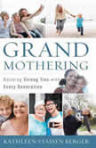 Grandmothering Building Strong Ties with Every Generation, Kathleen Stassen Berger