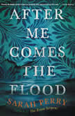 After Me Comes the Flood A Novel, Sarah Perry
