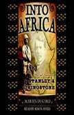 Into Africa The Epic Adventures of Stanley and Livingstone, Martin Dugard