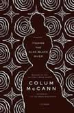 Fishing the Sloe-Black River Stories, Colum McCann