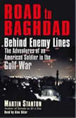 Road to Baghdad Behind Enemy Lines: The Adventures of an American Soldier in the Gulf War, Martin Stanton