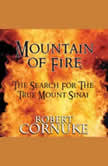 Mountain of Fire: The Search for the True Mount Sinai , Bob Cornuke