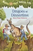 Magic Tree House #20: Dingoes at Dinnertime, Mary Pope Osborne