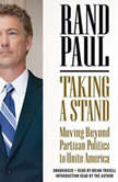 Taking a Stand Moving Beyond Partisan Politics to Unite America, Rand Paul