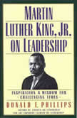 Martin Luther King Jr., on Leadership Inspiration and Wisdom for Challenging Times, Donald T. Phillips